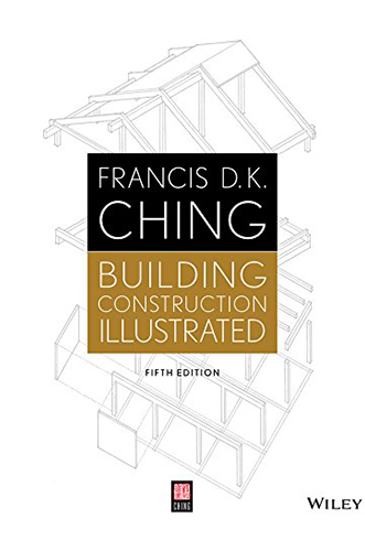 Building Construction Illustrated by Francis D.K. Ching for Architecture Students