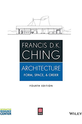 Architecture Form, Space and Order by Francis D.K. Ching for Architecture Students