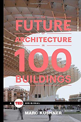 The Future of Architectre 100 Buildings by Mark Kushner TED for Architecture Students
