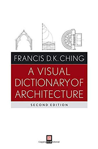 A visual dictionary of architecture by Francis D.K. Ching for Architecture Students