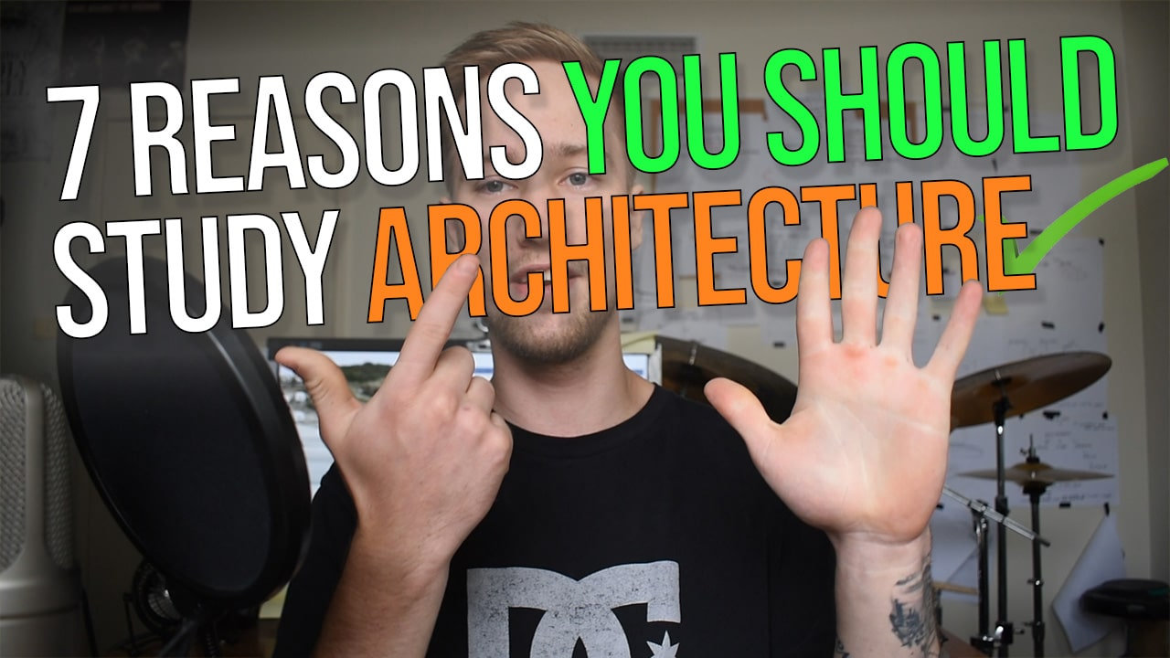 7 Reasons You SHOULD Study Architecture – The Best Things About Architecture School