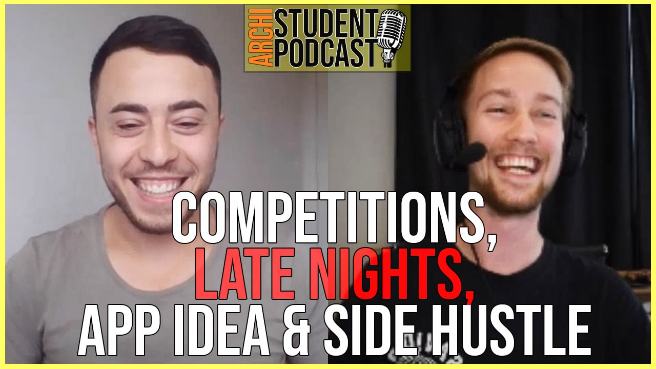 Architecture Competitions, Late Nights, App Idea for Architects & Side Hustle as a Student