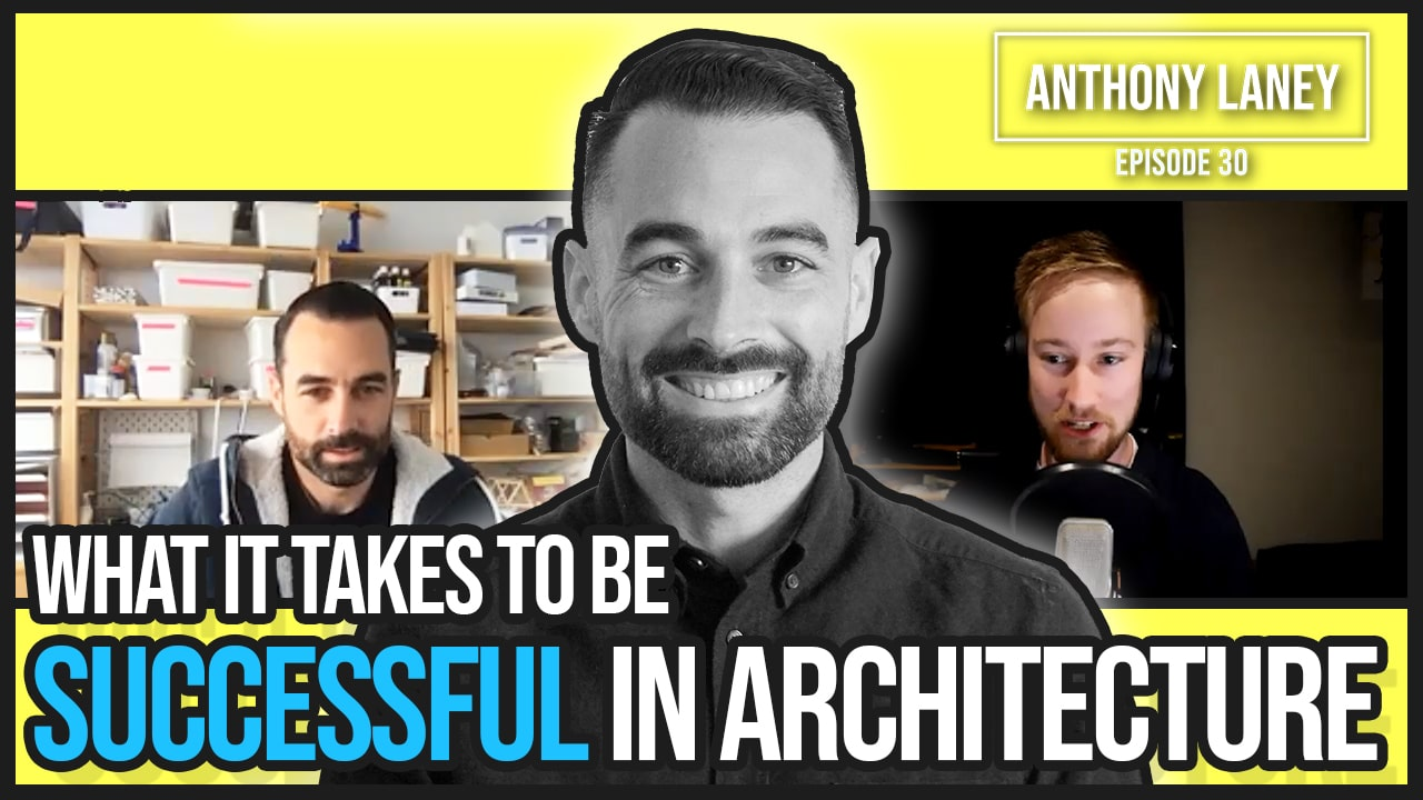 From Architecture Student to Firm Director – What it Takes to Be Successful with Anthony Laney