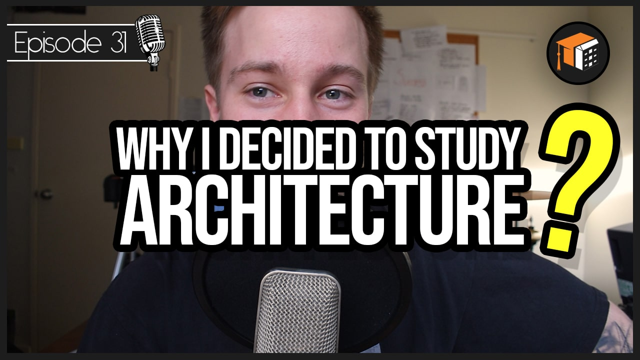 Why and How I Decided to Study Architecture